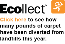 Ecollect™ Click here to see how many pounds of carpet have been diverted from landfills this year.